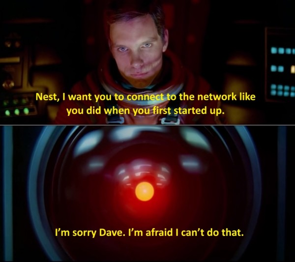 "2014: A Space Heating Odyssey - Nest, I want you to connect to the network like you did when you first started up. I'm sorry Dave, I'm afraid I can't do that (since I ""upgraded"" myself)."