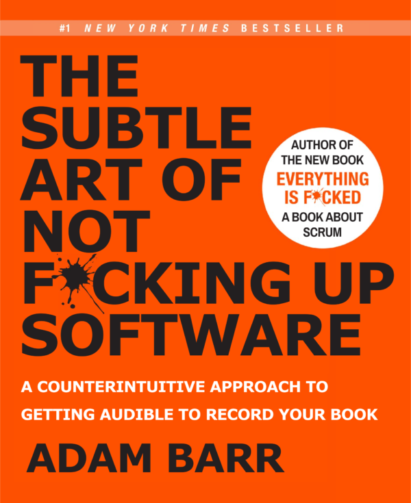 THE SUBTLE ART OF NOT FUCKING UP SOFTWARE